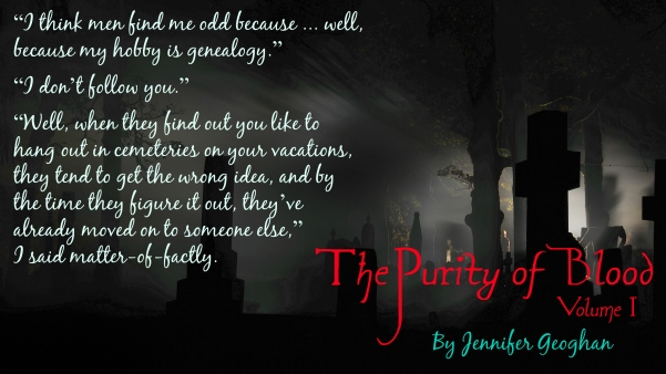 Quote from The Purity of Blood, by Jennifer Geoghan.  Available as an Ebook on Amazon.com