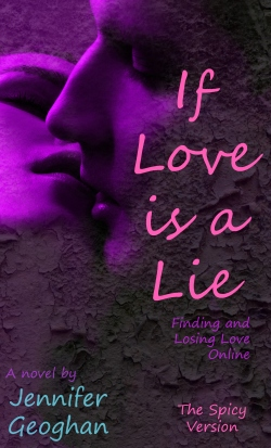 If Love is a Lie, The Spicy Version, by Jennifer Geoghan.  Click on image for a link to the book on Amazon.